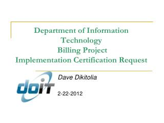 Department of Information Technology  Billing Project Implementation Certification Request