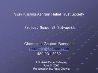 Champion: Gautam Banerjee gbanerje@hotmail 480-231-3082