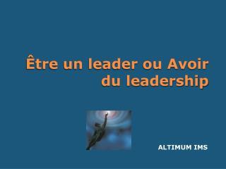 Être un leader ou Avoir du leadership