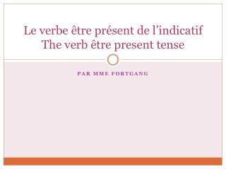 Le verbe être présent de l'indicatif The verb  être  present tense