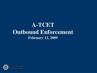 A-TCET                        Outbound Enforcement February 12, 2009