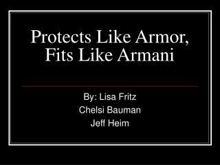 Protects Like Armor, Fits Like Armani
