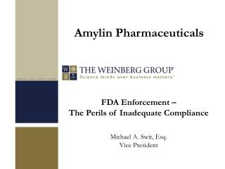 FDA Enforcement –  The Perils of Inadequate Compliance Michael A. Swit, Esq. Vice President