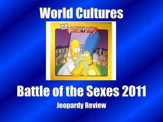 World Cultures Battle of the Sexes 2011 Jeopardy Review