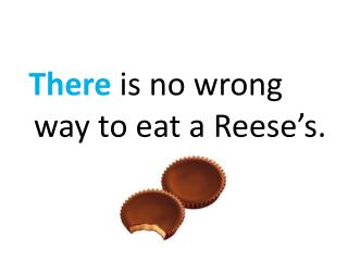 There  is no wrong way to eat a Reese's.