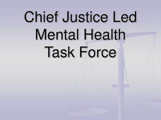 Chief Justice Led Mental Health  Task Force