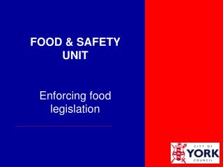 FOOD & SAFETY  UNIT Enforcing food legislation