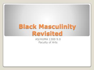 Black Masculinity Revisited