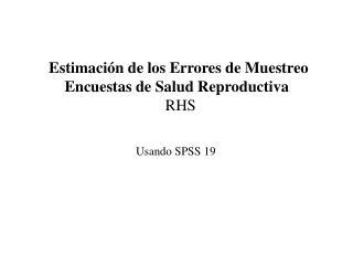 Estimación de los Errores de Muestreo  Encuestas de Salud Reproductiva  RHS