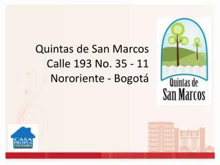 Quintas de San Marcos         Calle 193 No. 35 - 11         Nororiente - Bogotá