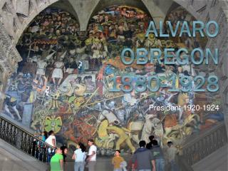 Alvaro Obregon 1880-1928