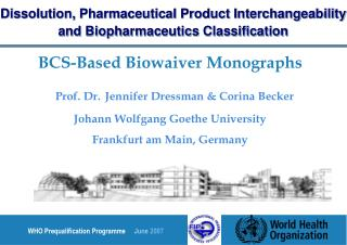 BCS-Based Biowaiver Monographs   Prof. Dr. Jennifer Dressman  Corina Becker Johann Wolfgang Goethe University Frankfurt