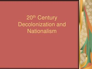 20 th  Century Decolonization and Nationalism