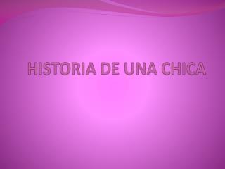 HISTORIA DE UNA CHICA