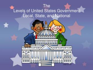 The   Levels of United States Government : Local, State, and National
