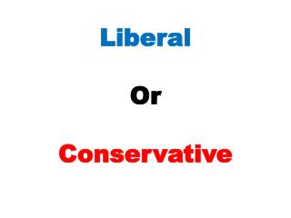Liberal Or Conservative