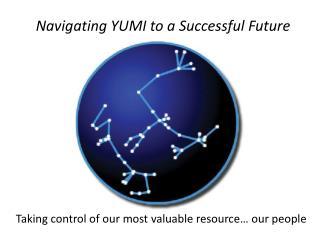 Navigating YUMI to a Successful Future