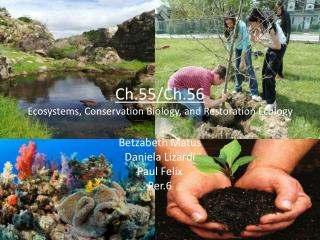 Ch.55/Ch.56 Ecosystems, Conservation Biology, and Restoration Ecology