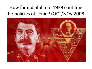 How far did Stalin to 1939 continue the policies of Lenin? (OCT/NOV 2008)
