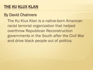 the history of ku klux klan a terrorist organization born in the southern states of the usa A detailed account of the history of the ku klux klan white supremacy organizations such as the ku klux klan the united states of america and its.