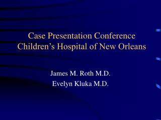 Case Presentation Conference Children's Hospital of New Orleans
