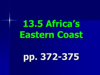 13.5 Africa's Eastern Coast pp. 372-375