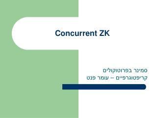 Concurrent ZK