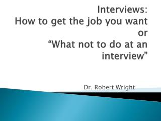 "Interviews: How to get the job you  want  or ""What  not to do at an  interview"""