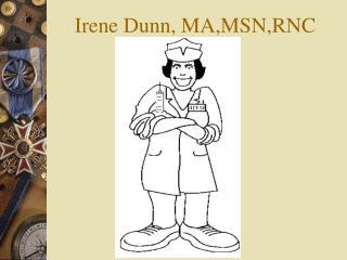 Irene Dunn, MA,MSN,RNC