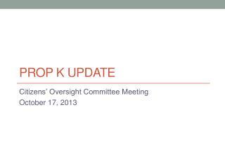 prop K Update