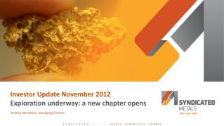 Investor Update November 2012 Exploration  underway: a new chapter opens