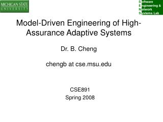 Model-Driven Engineering of High-Assurance Adaptive Systems Dr. B. Cheng chengb at cse.msu