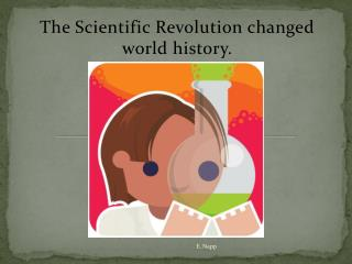 The Scientific Revolution changed world history.