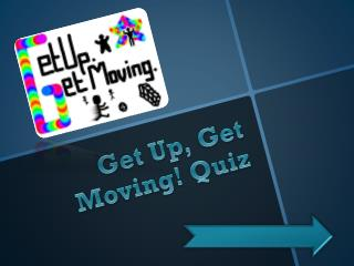 Get Up, Get Moving! Quiz