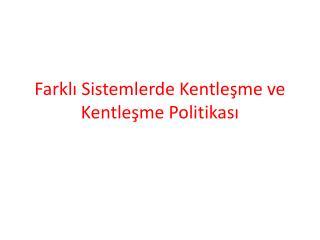 Farklı Sistemlerde Kentleşme ve Kentleşme Politikası