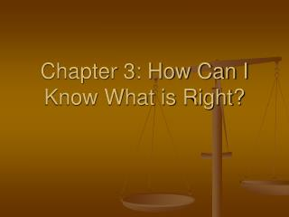 Chapter 3: How Can I Know What is Right?