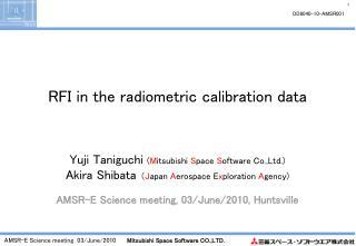 RFI in the radiometric calibration data Yuji Taniguchi  ( M itsubishi  S pace  S oftware Co.,Ltd.)