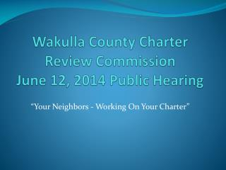 Wakulla County Charter Review Commission June 12, 2014 Public Hearing