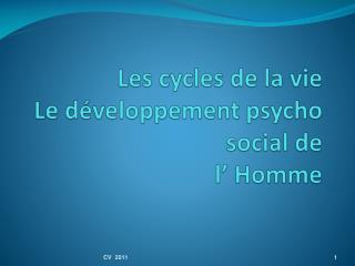 Les cycles de la vie Le développement psycho social de  l' Homme