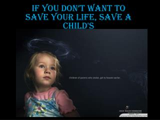 If you don�t want to save your life, save a child's