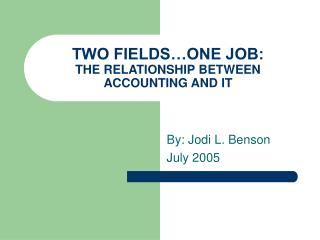 TWO FIELDS…ONE JOB: THE RELATIONSHIP BETWEEN ACCOUNTING AND IT