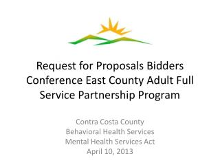 Request for Proposals Bidders Conference East County Adult Full Service Partnership Program