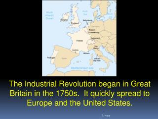 The Industrial Revolution began in Great Britain in the 1750s.  It quickly spread to