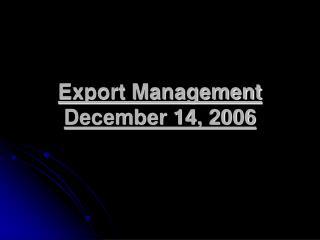 Export Management December 14, 2006