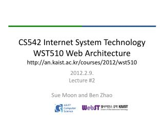 CS542 Internet System Technology WST510 Web Architecture an.kaist.ac.kr/courses/2012/wst510