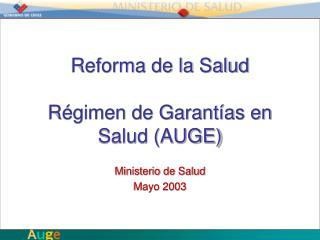 Reforma de la Salud R�gimen de Garant�as en Salud (AUGE)