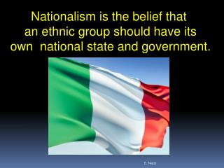 Nationalism is the belief that  an ethnic group should have its