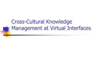 Cross-Cultural Knowledge Management  at Virtual Interfaces