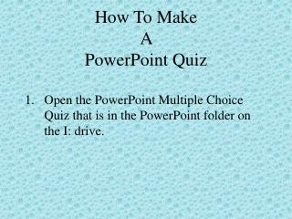 How To Make   A  PowerPoint Quiz