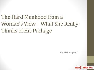 The Hard Manhood from a Woman's View – What She Really Think